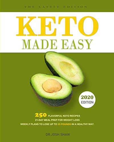 Keto Made Easy: 250 Flavorful Keto Recipes - 21-Day Meal Prep for Weight Loss - Weekly Plans to Lose Up to 20 Pounds in a Healthy Way. by Dr.JOSH SHAW