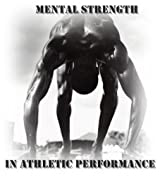 Mental Strength For Athletic Performance