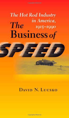 The Business of Speed: The Hot Rod Industry in America, 1915–1990 (Johns Hopkins Studies in the History of Technology)