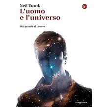 L'uomo e l'universo. Dai quanti al cosmo (La cultura)