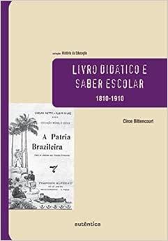 Livro didático e saber escolar – 1810-1910   Amazon.com.br
