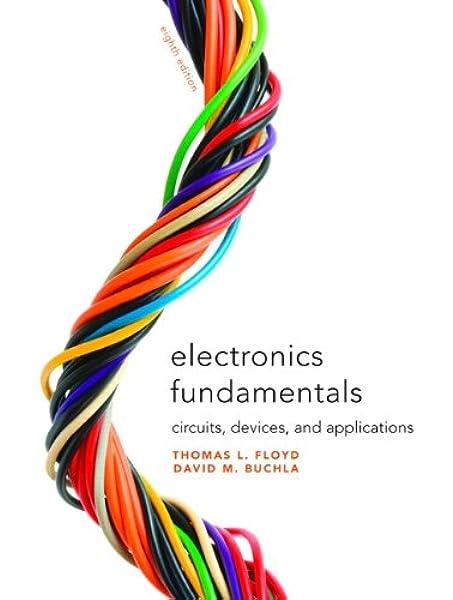 Electronics Fundamentals Circuits Devices Applications 8th Edition Floyd Thomas L Buchla David M 9780135072950 Amazon Com Books