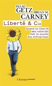 Liberté & Cie : Quand la liberté des salariés fait le succès des entreprises par Getz