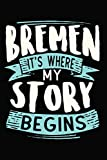 Bremen It s where my story begins: 6x9 110 Dotted Blank Notebook Inspirational Journal Travel Note Pad Motivational Quote Collection Sketchbook