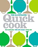 The Illustrated Quick Cook: Time-Saving Tips, After-Work Recipes, Cheap Eats
