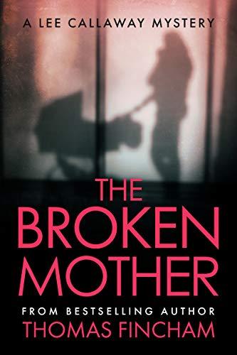 (The Broken Mother (Lee Callaway Book 6))