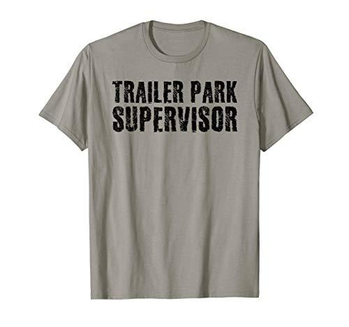TRAILER PARK SUPERVISOR Shirt Funny Mobile Redneck Gift Idea -