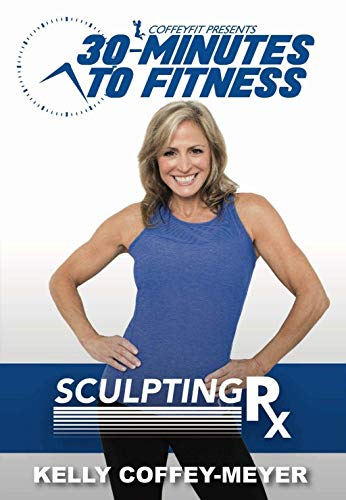 30 Minutes to Fitness: Sculpting RX with Kelly Coffey-Meyer