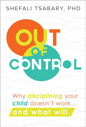 Out of Control: Why Disciplining Your Child Doesn't Work... and What Will