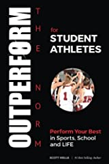 OUTPERFORM THE NORM for Student Athletes: Perform Your Best in Sports, School and LIFE Paperback