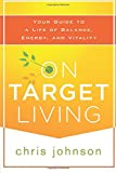 img - for On Target Living: Your Guide to a Life of Balance, Energy, and Vitality book / textbook / text book
