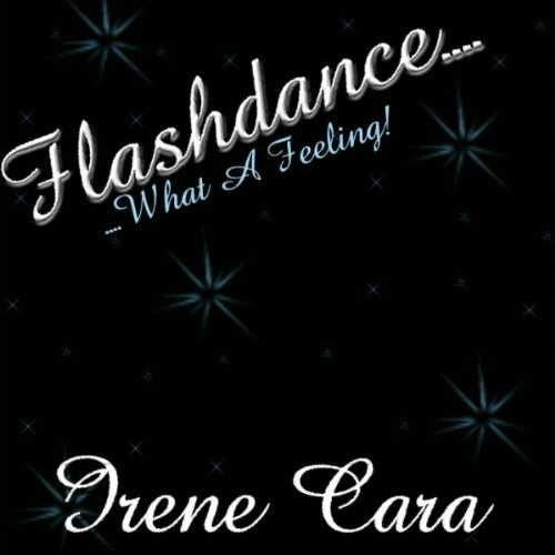 Irene Cara - Flashdance. What a Feeling