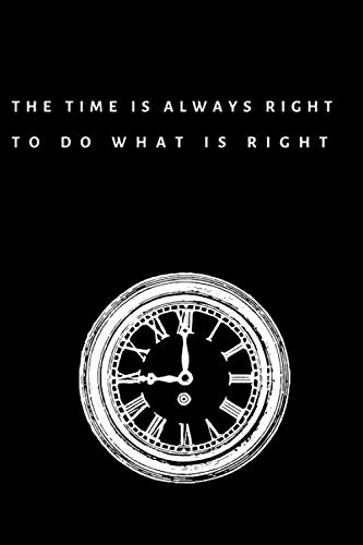 The time is always right to do whats right: Notebook, Journal, Diary, Sketchbook (110 Pages, Blank, 6 x 9) (Christmas For To Do What Vacation)