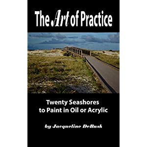 The Art of Practice: Twenty Seashores to Paint in Oil or Acrylic (Landscapes: Seashores Book 3)