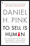 To Sell Is Human: The Surprising Truth About Perusading, Convincing and Influencing Others