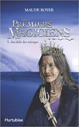 Maude Royer - Les Premiers Magiciens 5. Au-delà des mirages sur Bookys