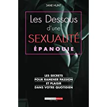 Les dessous d'une sexualité épanouie: Les secrets pour ramener passion et plaisir dans votre quotidien (C'est malin) (French Edition)