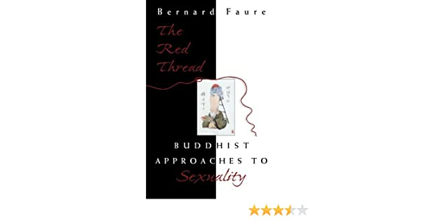 The Red Thread: Buddhist Approaches to Sexuality: Bernard ...