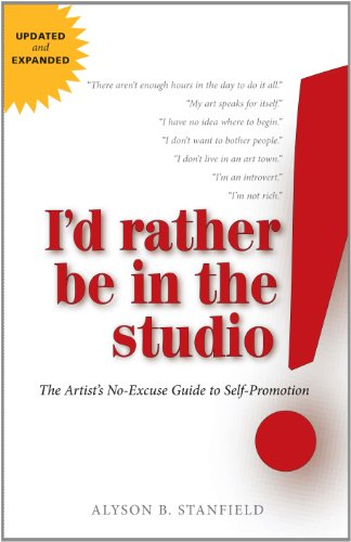I'd Rather Be in the Studio: The Artist's No-Excuse Guide to Self-Promotion