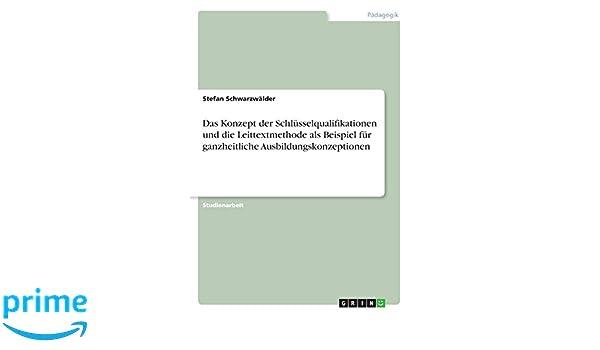 das konzept der schlsselqualifikationen und die leittextmethode als beispiel fr ganzheitliche ausbildungskonzeptionen german edition stefan - Schlusselqualifikationen Beispiele