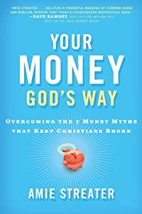 Your Money God's Way: Overcoming the 7 Money Myths that Keep Christians Broke from Amie Streater