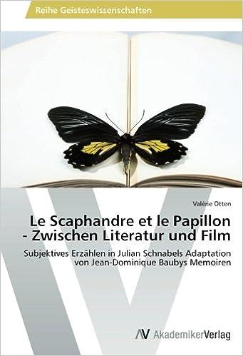 Book Le Scaphandre et le Papillon - Zwischen Literatur und Film: Subjektives Erzählen in Julian Schnabels Adaptation von Jean-Dominique Baubys Memoiren