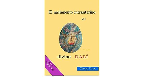 Amazon.com: El nacimiento intrauterino del divino Dalí (El nacimiento intrauterino de Salvador Dalí nº 1) (Spanish Edition) eBook: Tomeu lAmo, ...