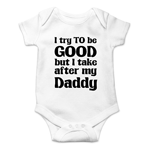Crazy Bros Tees I Try To Be Good, Take After My Daddy Funny Cute Novelty Infant One-Piece Baby Bodysuit (Newborn, White) ()