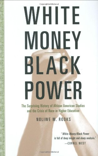 Books : White Money/Black Power: The Surprising History of African American Studies And the Crisis of Race And Higher Education