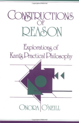 Constructions Of Reason: Explorations Of Kant's Practical Philosophy