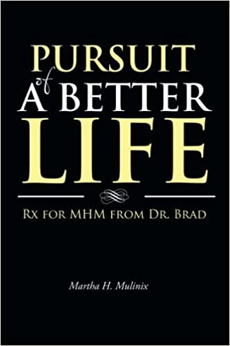 Book Pursuit of a Better Life: Rx for MHM from Dr. Brad by Martha H. Mulinix (2013-12-02)