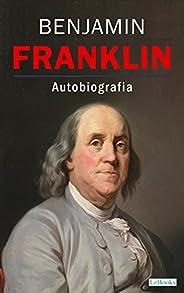 BENJAMIN FRANKLIN - Autobiografia (Os Empreendedores)