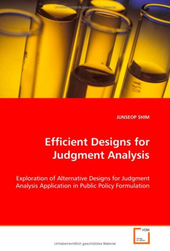 Efficient Designs for Judgment Analysis: Exploration of Alternative Designs for JudgmentAnalysis Application in Public P