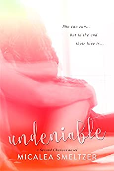 Undeniable (Second Chances Book 2) by [Smeltzer, Micalea]