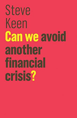 Can We Avoid Another Financial Crisis? (The Future of Capitalism) [Steve Keen] (Tapa Blanda)
