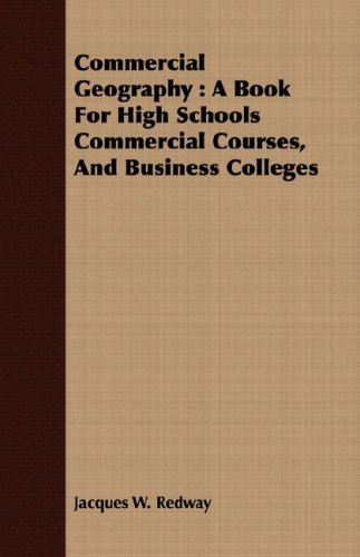 Read Online Commercial Geography: A Book For High Schools Commercial Courses, And Business Colleges PDF