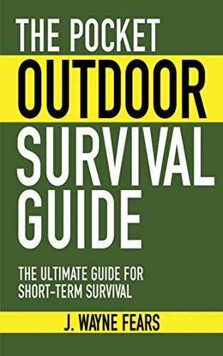 The Pocket Outdoor Survival Guide: The Ultimate Guide for Short-Term Survival (Skyhorse Pocket Guides) (Best Outdoor Survival Guide)