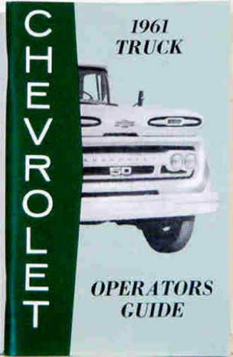 1961 CHEVROLET TRUCK & PICKUP OWNERS INSTRUCTION & OPERATING MANUAL - panel, platform, Suburban, Fleetside, l½-ton, ¾-ton, 1-ton, 1 ½-ton, 2-ton, 2 ½-ton, 4x4, Step-Van, Low Cab Forward, Forward Control,Tilt Cab, Tandem, Bus