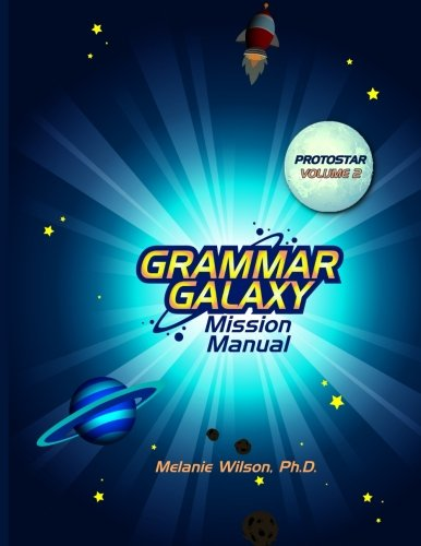 Grammar Galaxy: Protostar: Mission Manual (Grammar Galaxy Mission Manuals) (Volume 2)
