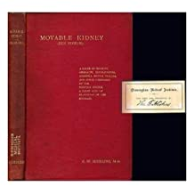 Movable kidney : a cause of insanity, headache, neurasthenia, insomnia, mental failure and other disorders of the nervous system, a cause also of dilatation of the stomach / by C.W. Suckling