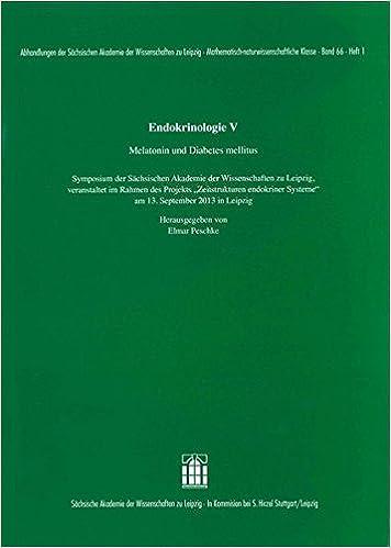 Endokrinologie V: Melatonin und Diabetes mellitus. Symposium der Sächsischen Akademie der Wissenschaften zu Leipzig, veranstaltet im Rahmen des .