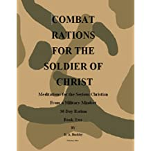 Combat Rations For The Soldier Of Christ: Meditation for the Serious Christian From A Military Mindset Book 2