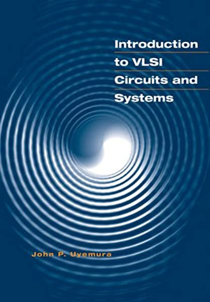 Introduction To Vlsi Circuits And Systems Uyemura John P 8580000148268 Amazon Com Books