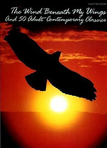 The Wind Beneath My Wings and 50 Adult Contemporary Classics (Piano Sheet Music Easy Adult)