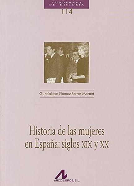 Historia de las mujeres en España: siglos XIX y XX Cuadernos de Historia: Amazon.es: Gómez-Ferrer Morant, Guadalupe: Libros