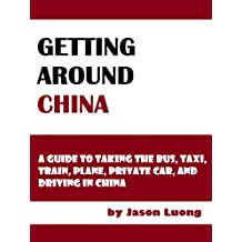 Getting Around China: A Guide to Taking the Bus, Taxi, Train, Plane, Private Car, and Driving in China
