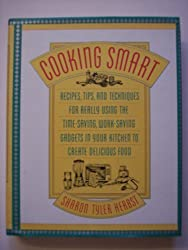 Cooking Smart: Recipes, Tips and Techniques for Really Using the Time-saving, Work-saving Gadgets in Your Kitchen to Create Delicious Food