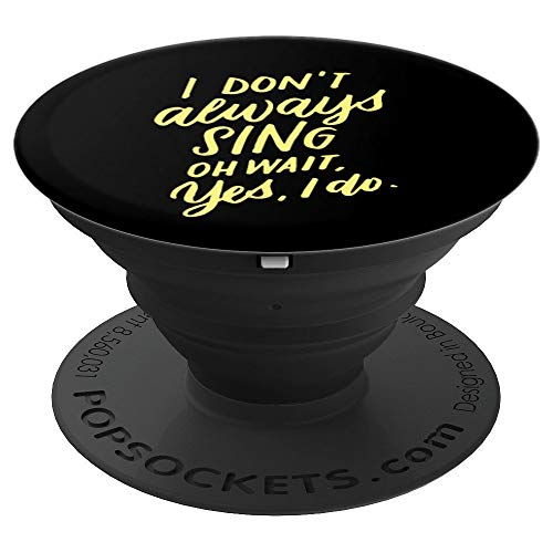 I Don't Always Sing Oh Wait Yes I Do, Musical Theater Gift - PopSockets Grip and Stand for Phones and Tablets
