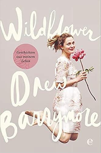 Wildflower Geschichten Aus Meinem Leben Amazon De Barrymore Drew Lemke Hanna Bucher