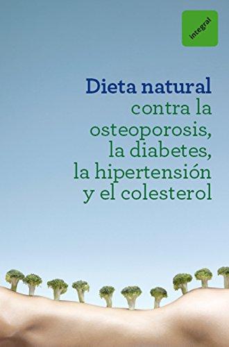 Dieta natural contra la osteoporosis, la diabetes, la hipertensión y el colesterol (OTROS INTEGRAL) (Spanish Edition)